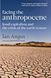 Facing the Anthropocene: Fossil Capitalism and the Crisis of the Earth System (English Edition)