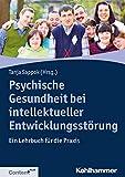 Psychische Gesundheit bei intellektueller Entwicklungsst?rung: Ein Lehrbuch f?r die Praxis