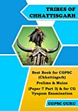 TRIBES OF CHHATTISGARH: Best Book for CGPSC (Chhattisgarh) Prelims & Mains (Paper 7 Part 3) & for CG Vyapam Examination (IN HINDI) (CGPSC SERIES 1) (Hindi Edition)