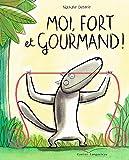 Moi, fort et gourmand ! | Dieterlé, Nathalie (1966-....). Auteur