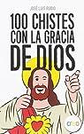 100 Chistes con la gracia de Dios par Jose Luis Rubio