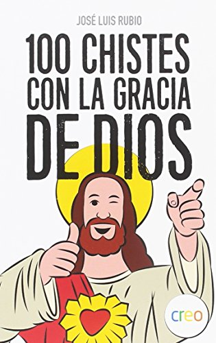 100 Chistes con la gracia de Dios por Jose Luis Rubio
