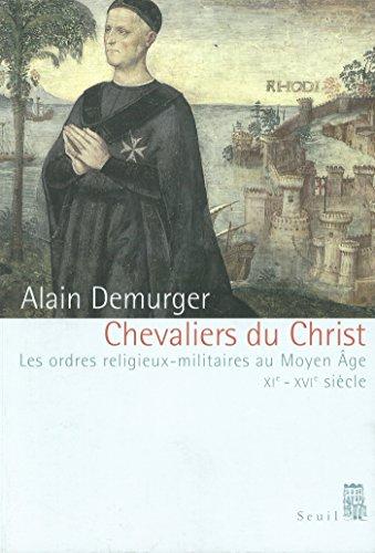 Chevaliers du Christ. Les ordres religieux-militaires au Moyen Age (XIe-XVIe siècle) (Histoire) par Alain Demurger