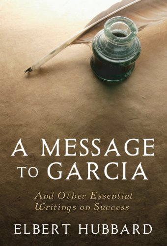 A Message to Garcia: And Other Essential Writings on Success (English Edition)