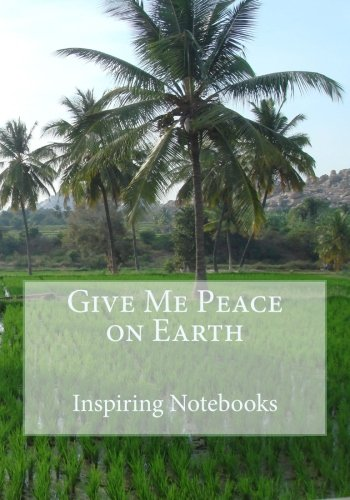 Give Me Peace on Earth: Inspirational Notebooks, Diaries & Journals (110 Lined Pages 7 x 10)