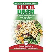 Dieta Dash: Guía de dieta para principiantes para reducir la presión arterial, la hipertensión y recetas probadas para la pérdida de peso (libro en español  / Dash Diet Spanish Book)