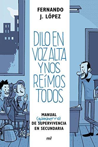 Dilo en voz alta y nos reímos todos: Manual (gamberro) de supervivencia en secundaria (Spanish Edition)