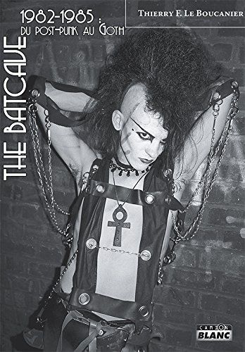 THE BATCAVE 1982-1985 : Du post punk au goth