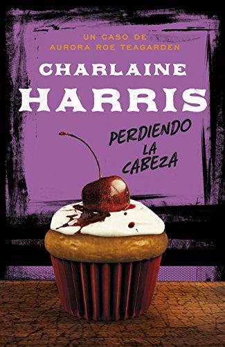 Perdiendo la cabeza (Serie Aurora Roe Teagarden 5) por Charlaine Harris