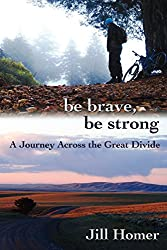 Be Brave, Be Strong: A Journey Across the Great Divide: Volume 1
