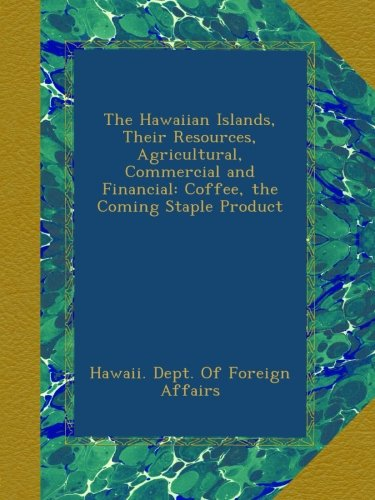 the-hawaiian-islands-their-resources-agricultural-commercial-and-financial-coffee-the-coming-staple-