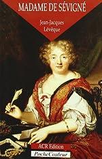 Madame de Sévigné, ou, La saveur des mots, 1626-1696 de Jean-Jacques Lévêque