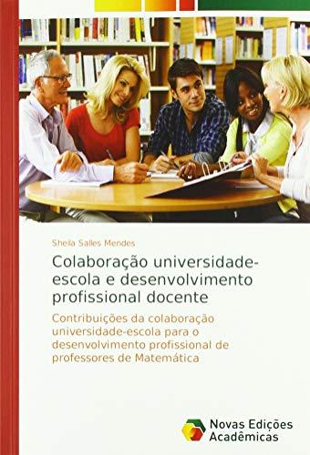 Colaboração universidade-escola e desenvolvimento profissional docente: Contribuições da colaboração universidade-escola para o desenvolvimento profissional de professores de Matemática par Sheila Salles Mendes