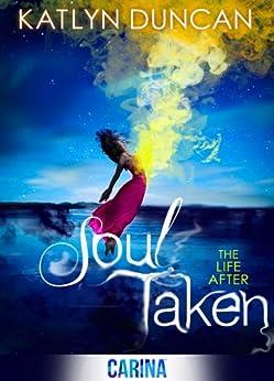 Soul Taken (The Life After trilogy, Book 1) von [Duncan, Katlyn]