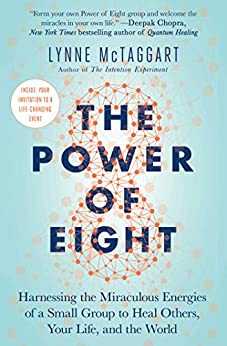 The Power of Eight: Harnessing the Miraculous Energies of a Small Group to Heal Others, Your Life, and the World (English Edition)