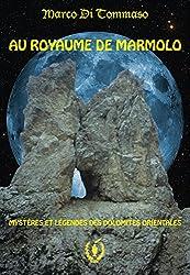 AU ROYAUME DE MARMOLO: Mystères et légendes des Dolomites Orientales