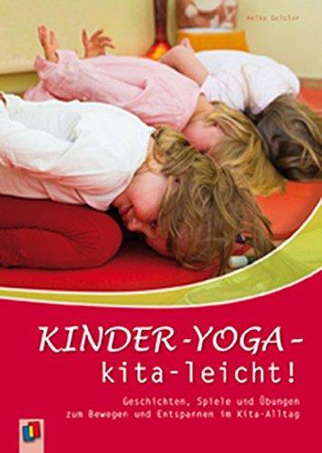 Kinder-Yoga – kita-leicht!: Geschichten, Spiele und Übungen zum Bewegen und Entspannen im Kita-Alltag