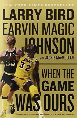 When the Game Was Ours by Bird, Larry, Johnson Jr., Earvin, MacMullan, Jackie (2010) Paperback
