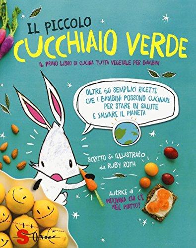 Il piccolo cucchiaio verde. Il primo libro di cucina tutta vegetale per bambini. Ediz. illustrata por Ruby Roth