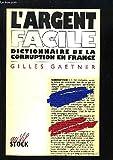 L'argent facile - Dictionnaire de la corruption en France