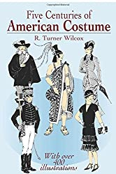 Five Centuries of American Costume (Dover Fashion and Costumes) by R. Turner Wilcox (2011-11-10)