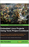 Embedded Linux Projects Using Yocto Project Cookbook (English Edition)
