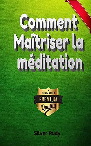 Livre pdf gratuit a telecharger en francais Comment Maîtriser la méditation