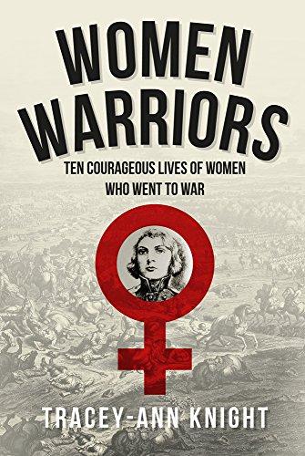 Women Warriors: Ten Courageous Lives of Women Who Went to War