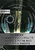 Telecharger Livres Facebook Comment vos Contacts suivent a votre insu vos Deplacements (PDF,EPUB,MOBI) gratuits en Francaise