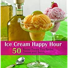 Ice Cream Happy Hour: 50 Boozy Treats That You Spike and Freeze at Home