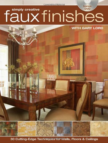 simply-creative-faux-finishes-with-gary-lord-30-cutting-edge-techniques-for-walls-floors-and-ceiling
