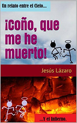 ¡Coño, que me he muerto! por Jesus Lazaro