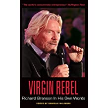 Virgin Rebel: Richard Branson In His Own Words (In Their Own Words)