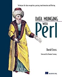 Data Munging with Perl: Techniques for Data Recognition, Parsing, Transformation and Filtering