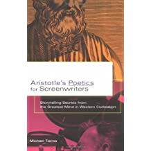 ARISTOTLE'S POETICS FOR SCREENWRITERS : Storytelling Secrets from the Greatest Mind in Western Civilization: Storytelling Secrets from the Greatest Mind in Western Civilisation