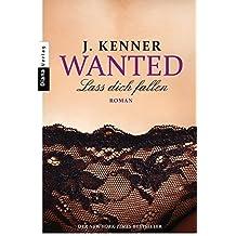 Wanted (3): Lass dich fallen: Roman by J. Kenner (2015-05-11)