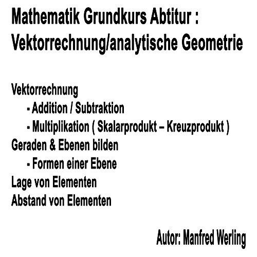 Einführung Vektorrechnung - analytische Geometrie: Addition/Subtraktion von Vektoren, Gerade & Ebenen bilden, Lage & Abstand von Vektoren (Mathematik Grundkurs Abitur)