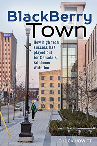 Blackberry Town: How High Tech Success Has Played Out for Canada\'s Kitchener-Waterloo