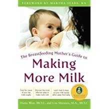 The Breastfeeding Mother's Guide to Making More Milk: Foreword by Martha Sears, RN by Diana West (2008-11-18)