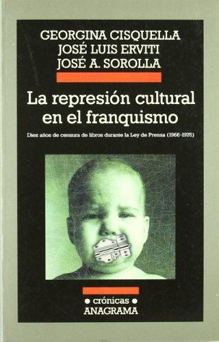 La represión cultural en el franquismo: Diez años de censura de libros durante la Ley de Prensa, 1966-1976 (Crónicas) por Georgina Cisquella