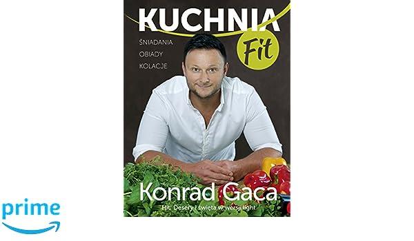 Kuchnia Fit Amazon De Konrad Gaca Fremdsprachige Bucher