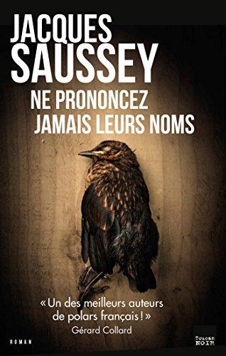 Ne prononcez jamais leurs noms de Jacques Saussey 2017