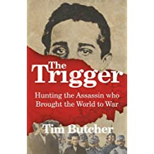 The Trigger: Hunting the Assassin Who Brought the World to War by Tim Butcher (2014-05-01)