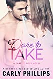 Dare to Take (Dare to Love Book 6) by Carly Phillips