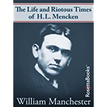 The Life and Riotous Times of H.L. Mencken (English Edition)