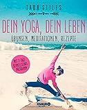 Dein Yoga, dein Leben: Übungen, Meditationen, Rezepte