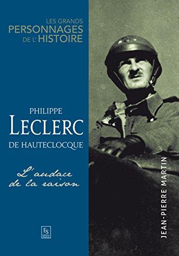 Philippe Leclerc de Hauteclocque - L'audace de la raison