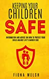 Keeping Your Children Safe: Information and Advice on How to Protect Your Child Against Life's Darker Side (Business & Home Book 2)