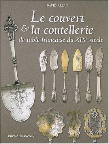 Le couvert & la coutellerie de table française du XIXe siècle par David Allan