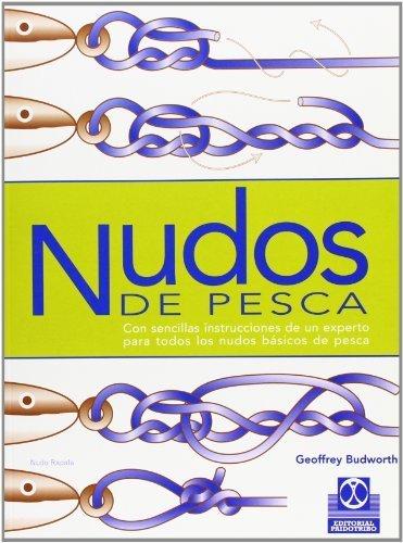 Nudos de Pesca: Nudos Basicos, Lazos O Gazas, Empalmes O Nudos de Union, Nudos Para Anzuelos, Se~nuelos, Emerillones y Plomadas, Otros (Spanish Edition) by Geoffrey Budworth(2001-01-08)